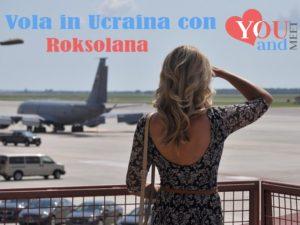 Ad Agosto, viaggia in Ucraina con Roksolana